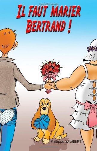 Il faut marier Bertrand – Philippe Saimbert